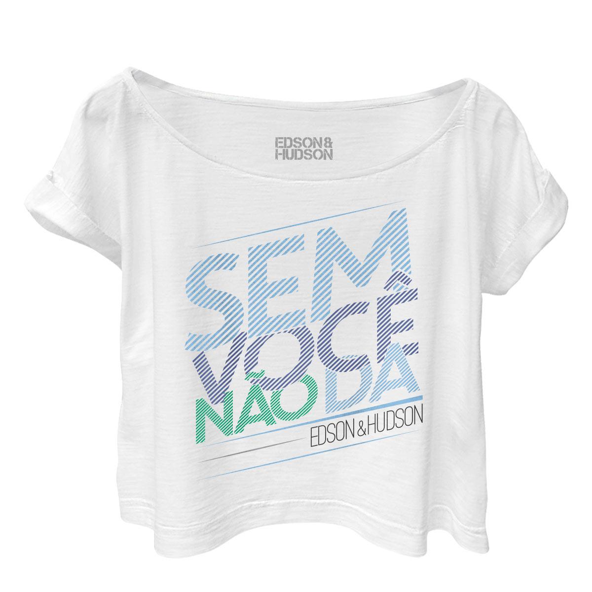T-shirt Premium Feminina Edson & Hudson Sem Voc� N�o D�