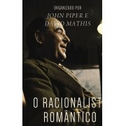 O RACIONALISTA ROMANTICO - Deus vida e imaginação na obra de C.S. Lewis
