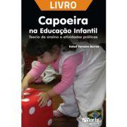 Capoeira na educação infantil: teoria de ensino e atividades práticas (Livro)
