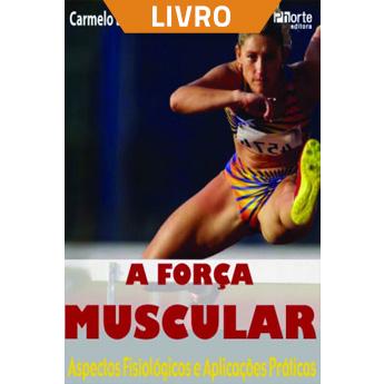 A força muscular: aspectos fisiológicos e aplicações práticas (Livro)  - Cursos distância e aulas online Instituto Phorte Educação.