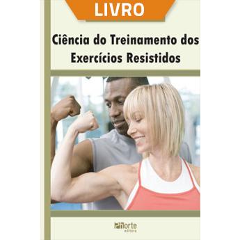 Ciência do treinamento dos exercícios resistidos (Livro)  - Cursos distância e aulas online Instituto Phorte Educação.