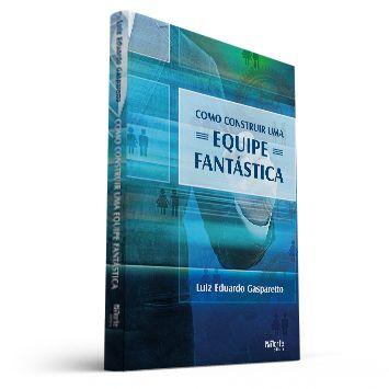 Como construir uma equipe fantástica (Luiz Eduardo Gasparetto)  - Cursos distância e aulas online Instituto Phorte Educação.