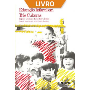 Educação infantil em três culturas: Japão, China e Estados Unidos (Livro)  - Cursos distância e aulas online Instituto Phorte Educação.