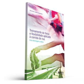 Treinamento de força e flexibilidade aplicado à corrida de rua: uma abordagem prática (Alexandre Lopes Evangelista)  - Cursos distância e aulas online Instituto Phorte Educação.