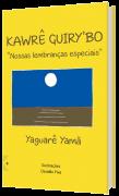 """Kawrê Guiry'bo - """"Nossas lembranças especiais"""", de Yaguarê Yamã"""