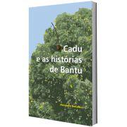 Cadu e as histórias de Bantu, de Alexandra Barcellos
