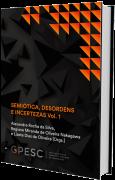 Semiótica: Desordem e Incertezas - Vol. 1, de Alexandre Rocha da Silva, Regiane M. de O. Nakagawa, Lisete Dias de Oliveira: Orgs.