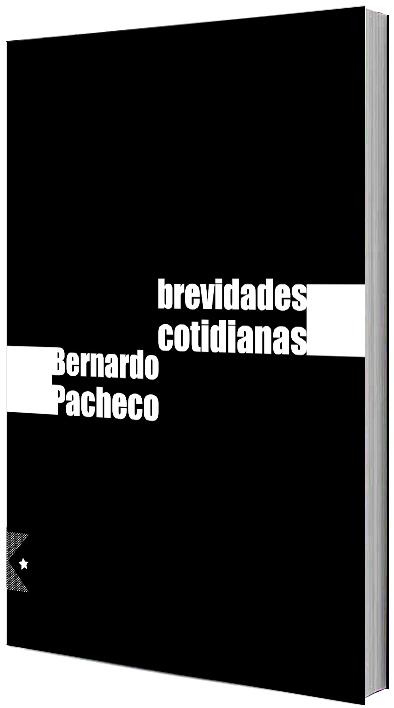 Brevidades Cotidianas de Bernardo Pacheco