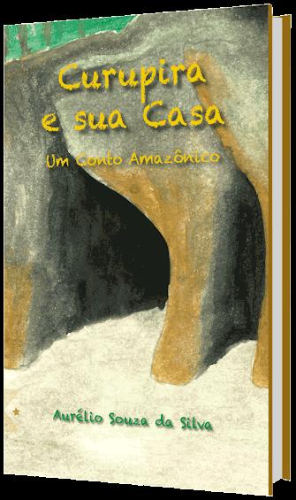 Curupira e sua Casa - Um conto Amazônico, de Aurélio Souza da Silva