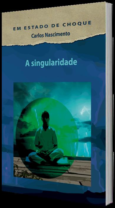Em Estado de Choque: A Singularidade, de Carlos Nascimento