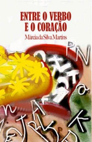 Entre o Verbo e o Coração, de Márcia da Silva Martins