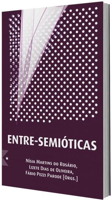 Entre-semióticas, de Fábio Pezzi Parode, Lizete Dias de Oliveira e Nísia Martins do Rosário: Orgs.