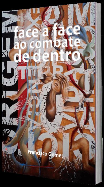 Face a face ao combate de dentro de Francisco Gomes