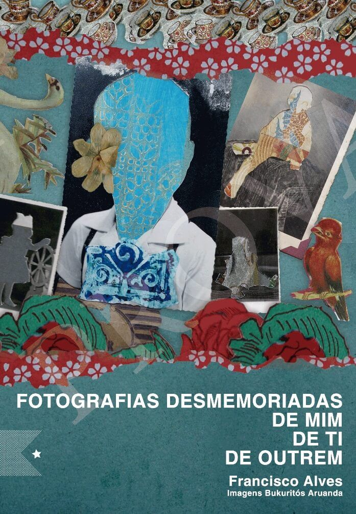 Fotografias desmemoriadas de mim, de ti, de outrem, de Francisco Alves