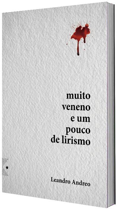 Muito veneno e um pouco de lirismo, de Leandro Andreo