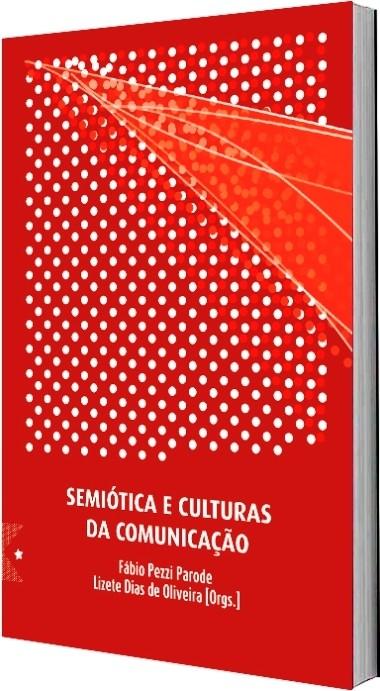 Semiótica e Culturas da Comunicação, de Fábio Pezzi Parode, Lizete Dias de Oliveira: Orgs.