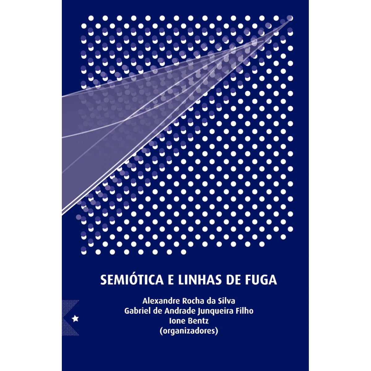 Semiótica e Linhas de Fuga, organização de Alexandre Rocha da Silva, Gabriel de Andrade Junqueira Filho e Ione Bentz