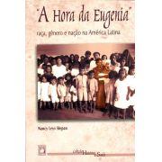A Hora da Eugenia: raça, gênero e nação na América Latina
