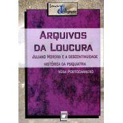 Arquivos da Loucura: Juliano Moreira e a descontinuidade histórica da psiquiatria