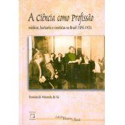 Ciência como Profissão: médicos, bacharéis e cientistas no Brasil (1895-1935), A