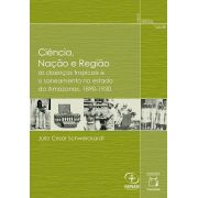 Ciência, Nação e Região: as doenças tropicais e o saneamento no estado do Amazonas, 1890-1930