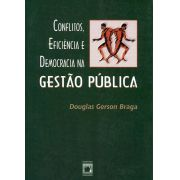 Conflitos, Eficiência e Democracia na Gestão Pública