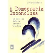 Democracia Inconclusa: um estudo da reforma sanitária brasileira, A