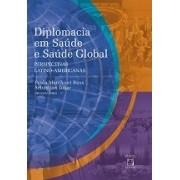 Diplomacia em Saúde e Saúde Global: perspectivas latino-americanas