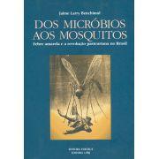 Dos Micróbios aos Mosquitos: febre amarela e a revolução pasteuriana no Brasil
