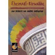 #DVD - Ehcimakî Kirwañhe: um debate na saúde indígena