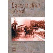 Espaços da Ciência no Brasil: 1800-1930