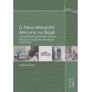 Feroz Mosquito Africano no Brasil: o Anopheles gambiae entre o silêncio e a sua erradicação (1930-1940), O