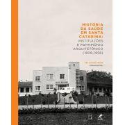 História da Saúde em Santa Catarina: instituições e patrimônio arquitetônico (1808-1958)