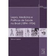 Lepra, Medicina e Políticas de Saúde no Brasil (1894-1934)
