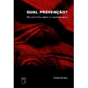 Qual Prevenção? - Aids, sexualidade e gênero em uma favela carioca