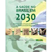 Saúde no Brasil em 2030: diretrizes para a prospecção estratégica do sistema de saúde brasileiro, A