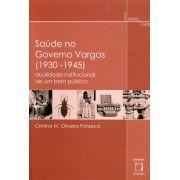 Saúde no Governo Vargas (1930-1945): dualidade institucional de um bem público