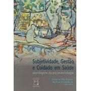 Subjetividade, Gestão e Cuidado em Saúde: abordagens da psicossociologia