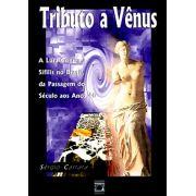 Tributo a Vênus: a luta contra a sífilis no Brasil, da passagem do século aos anos 40