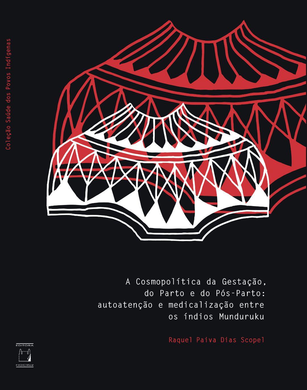 Cosmopolítica da Gestação, do Parto e do Pós-Parto: autoatenção e medicalização entre os índios Munduruku, A  - Livraria Virtual da Editora Fiocruz