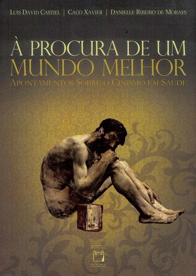 À Procura de um Mundo Melhor: apontamentos sobre o cinismo em saúde  - Livraria Virtual da Editora Fiocruz