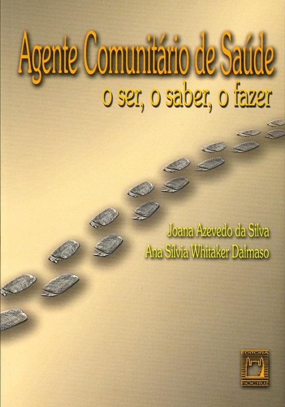 Agente Comunitário de Saúde: o ser, o saber, o fazer  - Livraria Virtual da Editora Fiocruz
