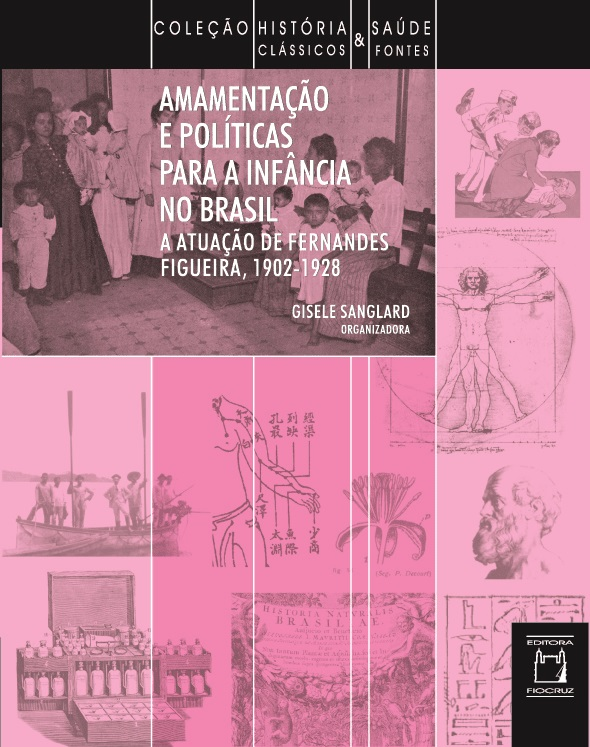 Amamentação e Políticas para a Infância no Brasil: a atuação de Fernandes Figueira (1902-1928)  - Livraria Virtual da Editora Fiocruz
