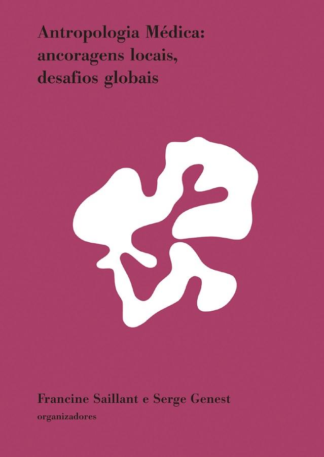Antropologia Médica: ancoragens locais, desafios globais  - Livraria Virtual da Editora Fiocruz