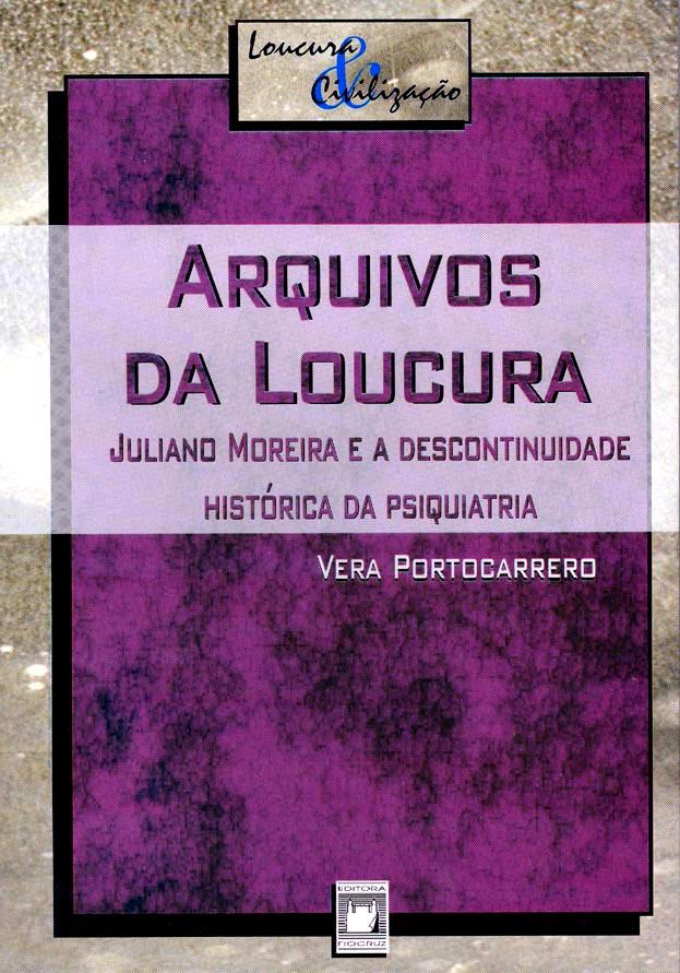 Arquivos da Loucura: Juliano Moreira e a descontinuidade histórica da psiquiatria  - Livraria Virtual da Editora Fiocruz
