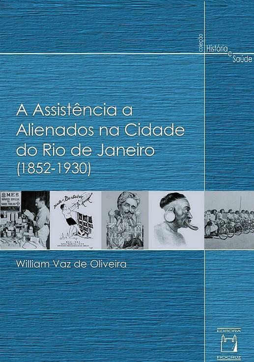 Assistência a Alienados na Cidade do Rio de Janeiro (1852-1930), A  - Livraria Virtual da Editora Fiocruz