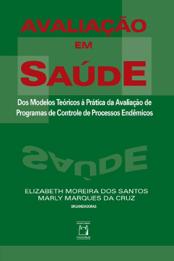 Avaliação em Saúde: dos modelos teóricos à prática da avaliação de programas de controle de processos endêmicos  - Livraria Virtual da Editora Fiocruz