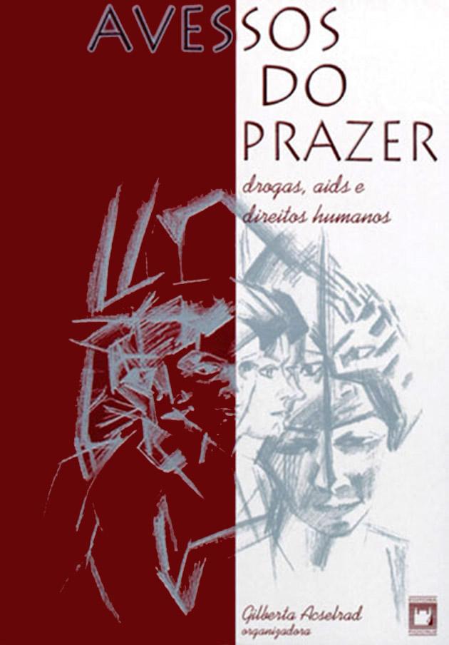 Avessos do Prazer: drogas, Aids e direitos humanos  - Livraria Virtual da Editora Fiocruz