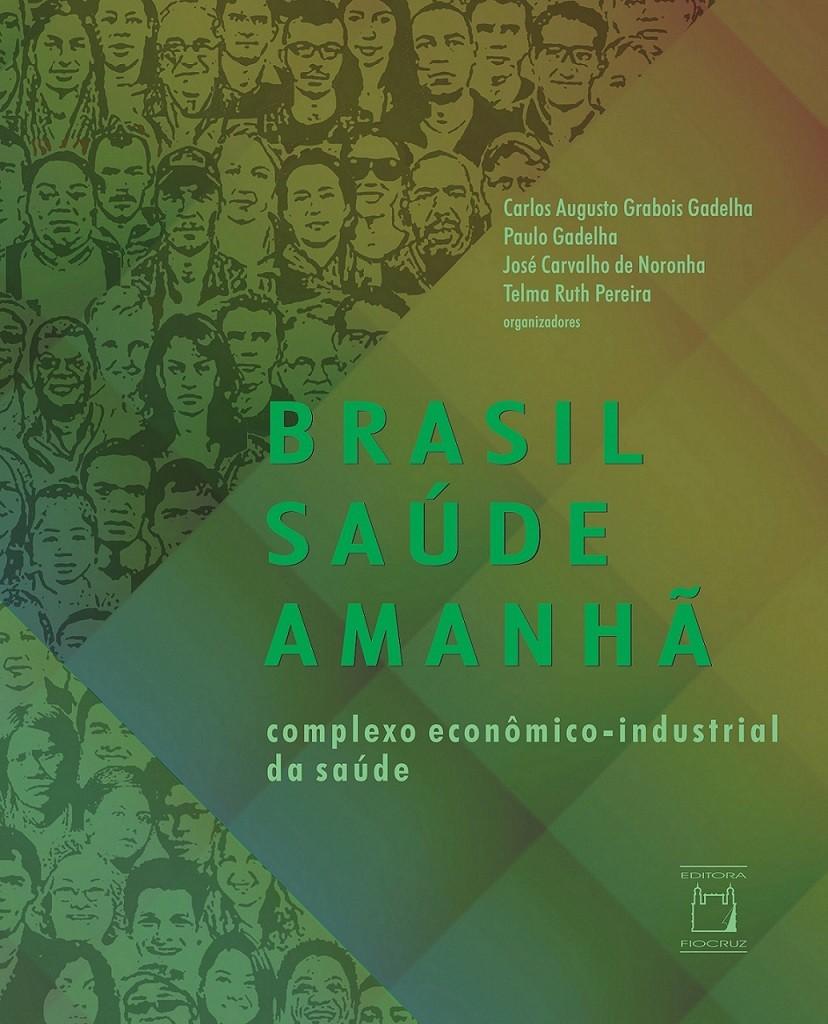 Brasil Saúde Amanhã: complexo econômico-industrial da saúde  - Livraria Virtual da Editora Fiocruz