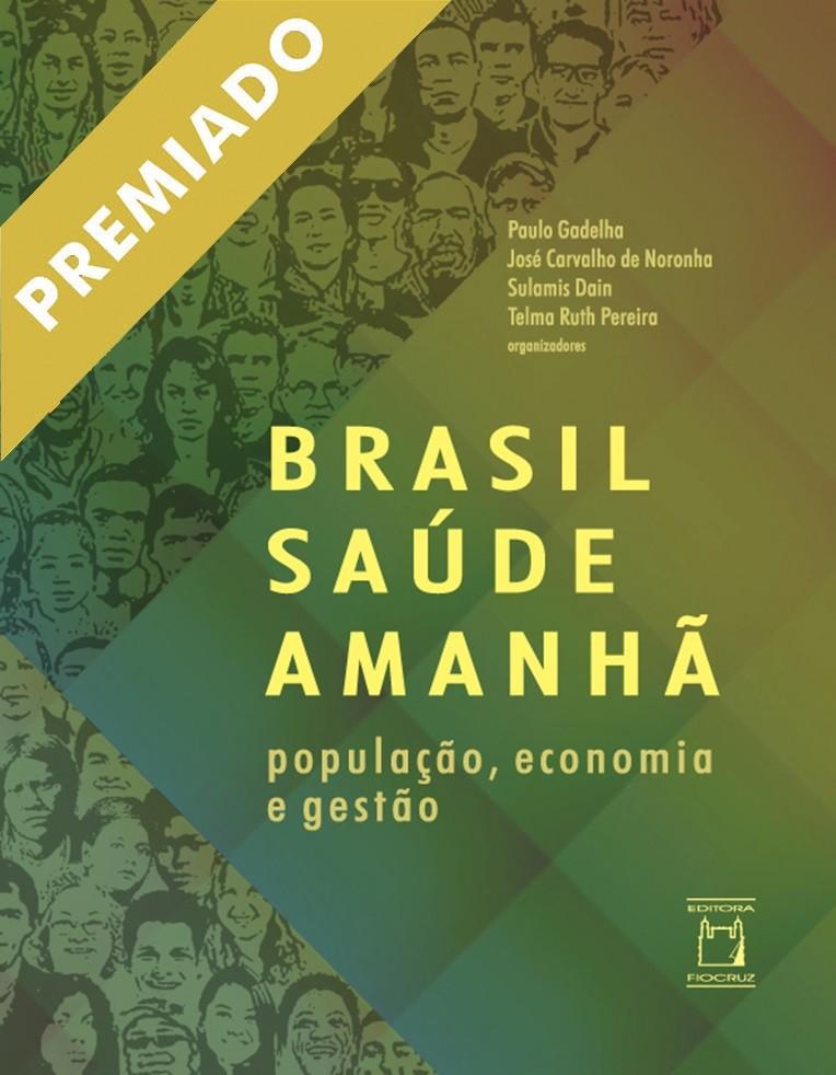 Brasil Saúde Amanhã: população, economia e gestão  - Livraria Virtual da Editora Fiocruz